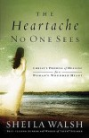 Product Image: Sheila Walsh - The Heartache No One Sees: Real Healing For A Woman's Wounded Heart