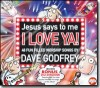 Dave Godfrey - Jesus Says To Me I Love Ya!