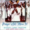 Product Image: Bishop Larry Trotter & Sweet Holy Spirit - Prayer Will Move It!