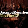 Jaymes Reunion - The Fine EP