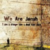 Product Image: We Are Jonah - I Saw A Stranger Take A Dead Man's Place