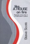 Product Image: Steve Scott - Like A House On Fire: Renewal Of The Arts In A Postmodern Culture